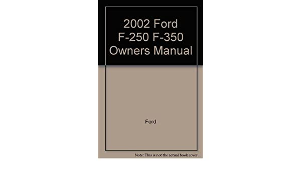 2002 ford f 250 f 350 owners manual ford amazon com books rh amazon com 2002 ford f-350 super duty owners manual 2002 ford f350 owners manual pdf
