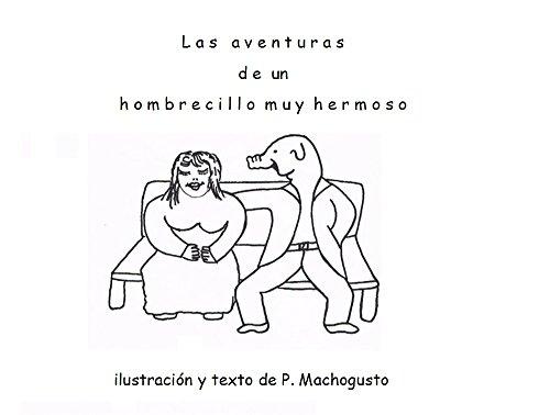 Las  aventuras de un hombrecillo muy hermoso por P. Machogusto