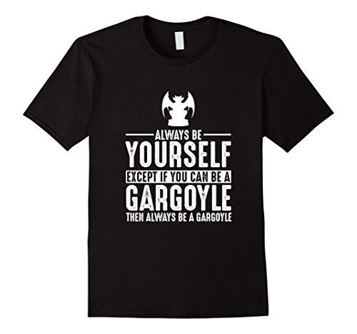Mens Gargoyle.. Always be Yourself Halloween Costume 2017 T-Shirt Medium Black