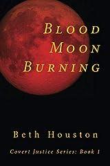 Blood Moon Burning: a Novel (Covert Justice Series) (Volume 1) Paperback