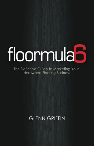 Price comparison product image Floormula 6: The Definitive Guide to Marketing Your Hardwood Flooring Business