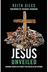 Jesus Unveiled: Forsaking Church as We Know It for Ekklesia as God Intended Paperback