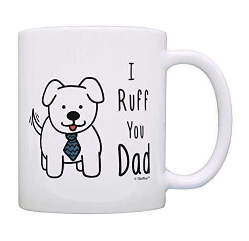 Best Dog Dad Coffee Mug I Ruff You Dad Mug Fathers Day Gifts from Dog Related Gifts Dog Gift for Men Rescue Dog Dad Gift Coffee Mug Tea Cup Dog Dad