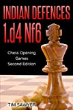 Indian Defences 1.d4 Nf6: Chess Opening Games - Second Edition-Tim Sawyer