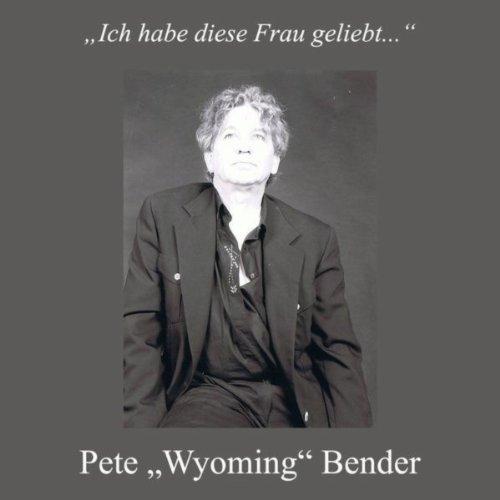 Ich Habe Diese Frau Geliebt by Pete Wyoming Bender on
