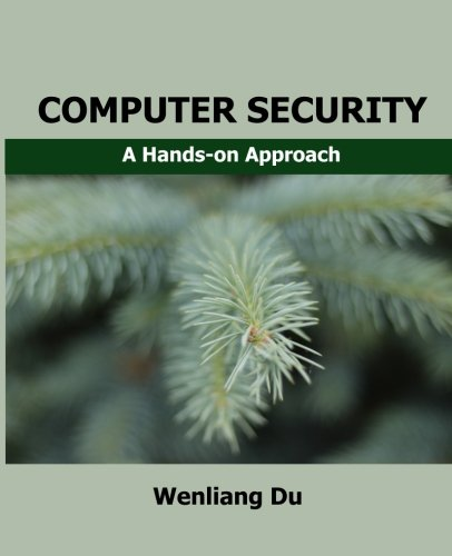 Computer Security: A Hands-on Approach by CreateSpace Independent Publishing Platform