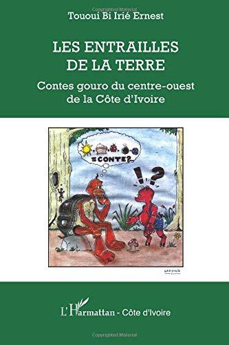 Read Online Les entrailles de la terre: Contes gouro du centre-ouest de la Côte d'Ivoire (French Edition) PDF