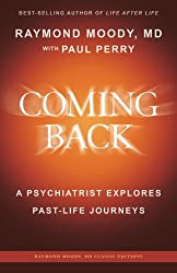 Coming Back by Raymond Moody, MD: A Psychiatrist Explores Past-Life Journeys (Raymond Moody, MD Classic Editions)