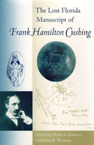 The Lost Florida Manuscript of Frank Hamilton Cushing (Florida Museum of Natural History: Ripley P. Bullen Series) (Best Natural History Museums Usa)