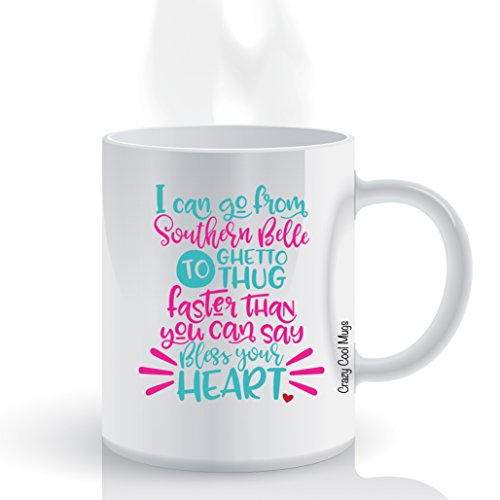 I Can Go From Southern Belle To Ghetto Thug Faster Than You Can Say Bless Your Heart - 11 OZ Funny Southern Saying Coffee Mugs