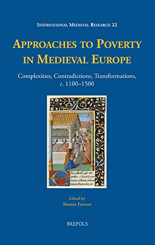 Approaches to Poverty in Medieval Europe: Complexities, Contradictions, Transformations, c. 1100-1500 (International Medieval Research)