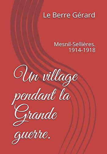 Un village pendant la Grande guerre.: Mesnil-Sellières. 1914-1918 (French Edition)