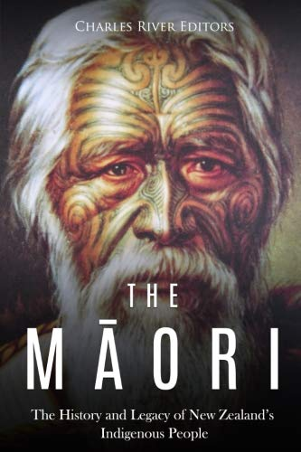 The Maori: The History and Legacy of New Zealands Indigenous People