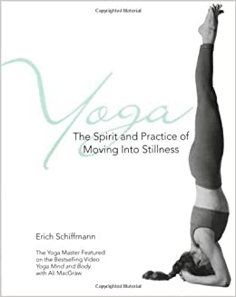 Yoga The Spirit And Practice Of Moving Into Stillness ...