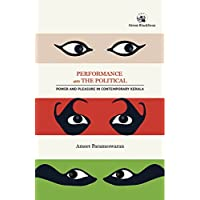Performance and the Political: Power and Pleasure in Contemporary Kerala