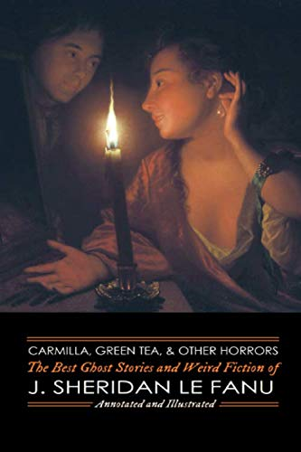 Carmilla, Green Tea, and Other Horrors: The Best Ghost Stories and Weird Fiction of J. Sheridan Le Fanu (Oldstyle Tales of Murder, Mystery, Horror, and Hauntings) (Volume 10) (Green Sheridan)