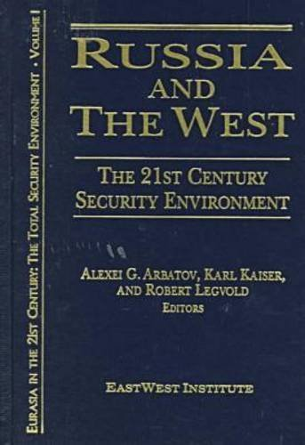 Russia and the West: The 21st Century Security Environment (Eurasia in the 21st Century: The Total Security Environment) by Alexei G. Arbatov (1999-04-30)