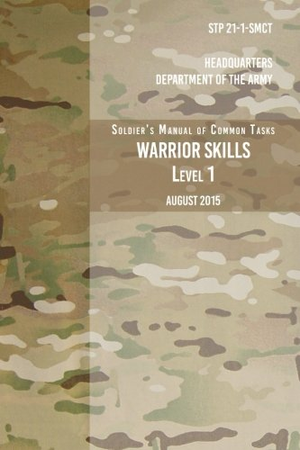 STP 21-1-SCMT Soldier's Manual of Common Tasks Warrior Skills Level 1: August 2015