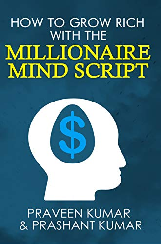 How to Grow Rich with The Millionaire Mind Script (How To Create Wealth Book 4)