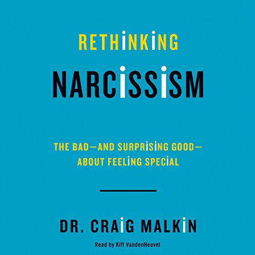 Rethinking Narcissism: The Bad-and Surprising Good-About Feeling Special Audiobook [Free Download by Trial] thumbnail