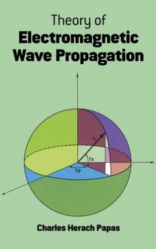 Theory of Electromagnetic Wave Propagation (Dover Books on Physics and Chemistry)