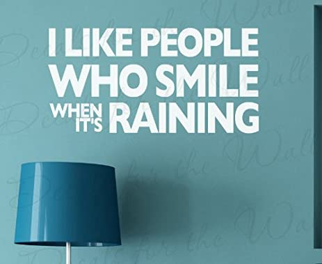I Like People Who Smile When Itu0027s Raining   Inspirational Motivational  Optimism Happiness Friends Friendship Pessimism