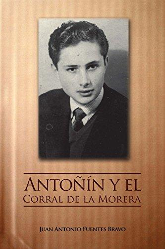 Descargar Libro Antoñin Y El Corral De La Morera: Memorias De Un Hombre Corriente Irene Fuentes Caro
