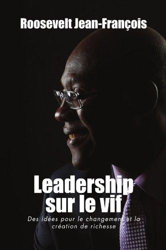 Leadership Sur Le Vif: Des idées pour le changement et la création de richesse en HAITI (French Edition)