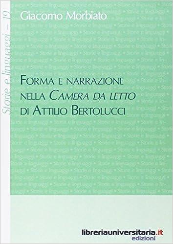 Forma E Narrazione Nella Camera Da Letto Di Attilio Bertolucci Amazon It Morbiato Giacomo Libri