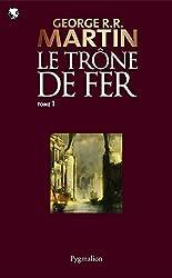 Le Trône de Fer (T 01): Le Trône de Fer - Tome 01