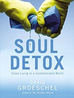 Soul Detox: Clean Living in a Contaminated World by [Groeschel, Craig]