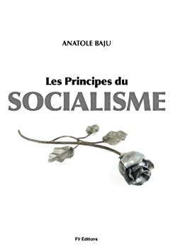 les principes du socialisme french edition kindle edition by anatole baju politics social. Black Bedroom Furniture Sets. Home Design Ideas