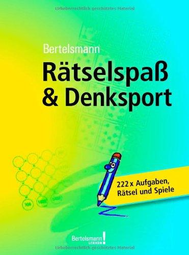 Bertelsmann Rätselspaß & Denksport: 222 x Aufgaben, Rätsel und Spiele