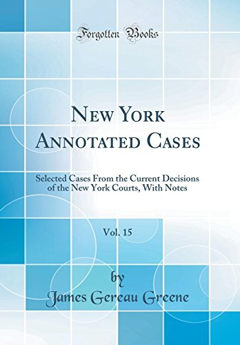 New York Annotated Cases, Vol. 15: Selected Cases from the Current Decisions of the New York Courts, with Notes (Classic Reprint) (Annotated Cases)