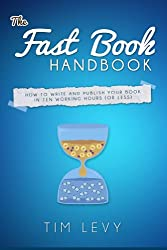 The Fast Book Handbook Self Publishing Manual: Self publishing maunal on how to write your own book, self publish book, how to become a writer and how to get your book published