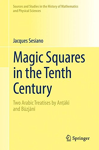 Magic Squares in the Tenth Century: Two Arabic Treatises by Anṭākī and Būzjānī (Sources and Studies in the History of Mathematics and Physical Sciences) (English and Arabic Edition)