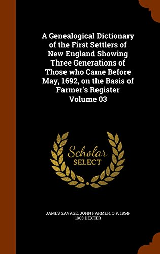A Genealogical Dictionary of the First Settlers of New England Showing Three Generations of Those who Came Before May, 1692, on the Basis of Farmer's Register Volume 03