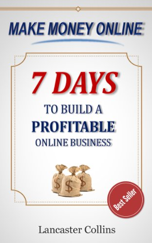 Make Money Online - 7 Days to Build a Profitable Online Business and Start to Make Money Online (Make Money from Home) (How to Make Money Online Book 1)