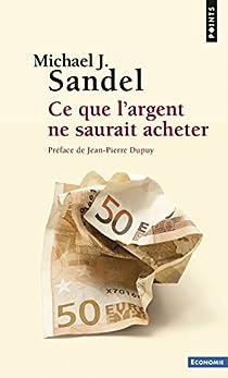 Ce que l'argent ne saurait acheter : Les limites morales du marché par Sandel