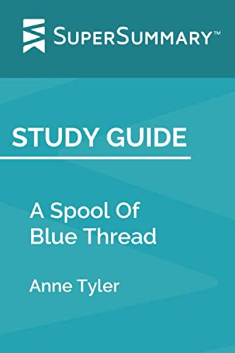 Study Guide: A Spool Of Blue Thread by Anne Tyler (SuperSummary)
