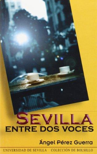 Descargar Libro Sevilla Entre Dos Voces Ángel Pérez Guerra