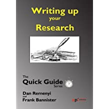 Writing up the Research: For a dissertation or Thesis: The Quick Guide Series