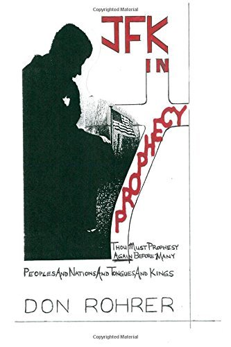 By Mr. Don A. Rohrer JFK In Prophecy: Thou Must Prophesy Again (1st Frist Edition) [Paperback]