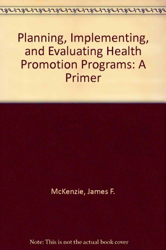 Planning, Implementing, and Evaluating Health Promotion Programs: A Primer: International Edition