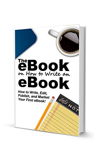 Download PDF The eBook on How to Write an eBook - How to Write, Edit, Publish, and Market Your First eBook!