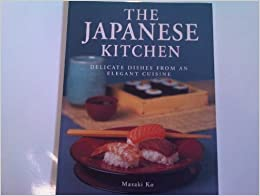 The Japanese Kitchen: Delicate Dishes from an Elegant Cuisine