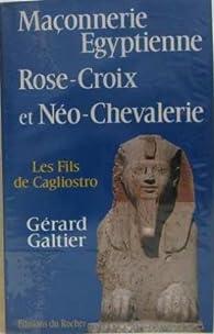 Maçonnerie égyptienne, Rose-Croix et néo-chevalerie par Gérard Galtier