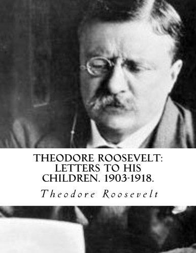 Theodore Roosevelt: Letters to his Children. 1903-1918.