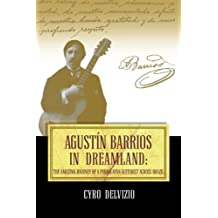 Agustín Barrios in Dreamland: The amazing journey of a Paraguayan guitarist across Brazil