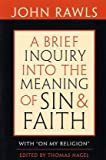 A Brief Inquiry into the Meaning of Sin and Faith, John Rawls, 0674047532